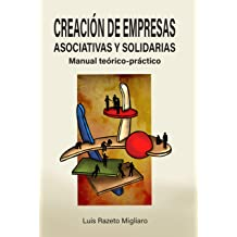 CREACIÓN DE EMPRESAS ASOCIATIVAS Y SOLIDARIAS: Manual teórico-práctico (Spanish Edition) Oct 4, 2018