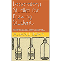 Laboratory Studies for Brewing Students: A Systematic Course of Practical Work in the Scientific Principles Underlying the Process of Malting and Brewing (English Edition)