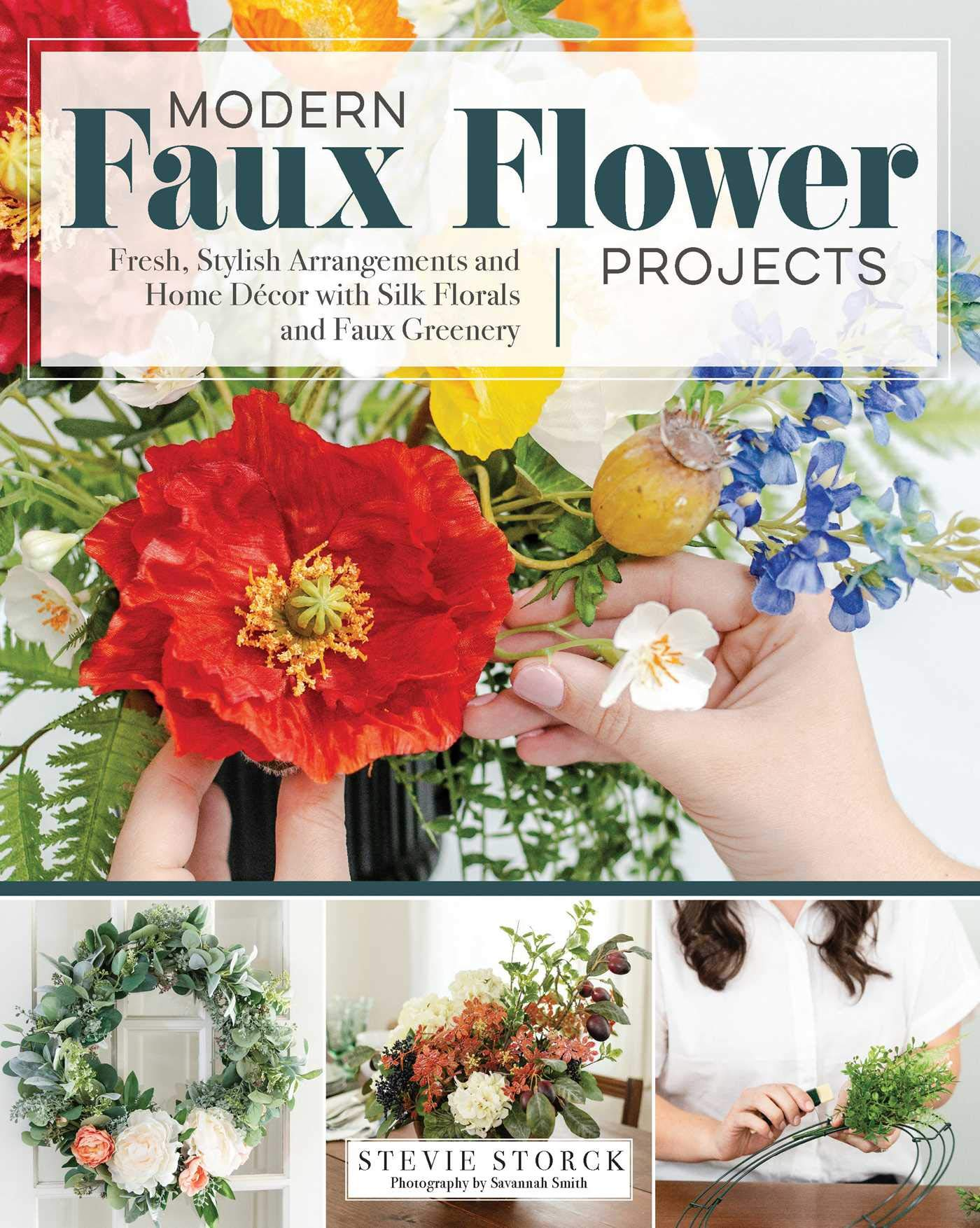 Modern Faux Flower Projects Fresh Stylish Arrangements And Home Decor With Silk Florals And Faux Greenery Fox Chapel Publishing 12 Step By Step Arrangements Wreaths Garlands Centerpieces More Stevie Storck 9781497100473 Amazon Com Books