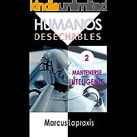 HUMANOS DESECHABLES: MANTENERSE INTELIGENTE