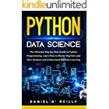 Python for Data Science: The Ultimate Step-by-Step Guide to Python Programming. Discover How to Master Big Data Analysis and