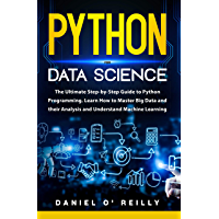Python for Data Science: The Ultimate Step-by-Step Guide to Python Programming. Discover How to Master Big Data Analysis…