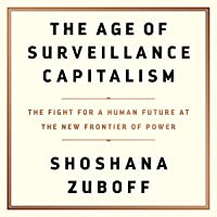 The Age of Surveillance Capitalism: The Fight for a Human Future at the New Frontier...