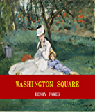 Washington Square (Unabridged Content) (Famous Classic Author's Work) (ANNOTATED)