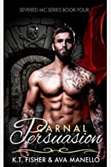 Carnal Persuasion (Severed MC Book 4) Kindle Edition
