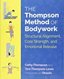 The Thompson Method of Bodywork: Structural Alignment, Core Strength, and Emotional Release