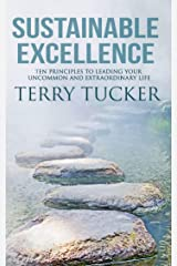Sustainable Excellence: Ten Principles To Leading Your Uncommon And Extraordinary Life Kindle Edition