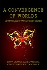 A Convergence of Worlds: An Anthology of Fantasy Short Stories Kindle Edition