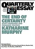 The End of Certainty: Scott Morrison and Pandemic Politics: Quarterly Essay 79: Quarterly Essay 79: Scott Morrison and…