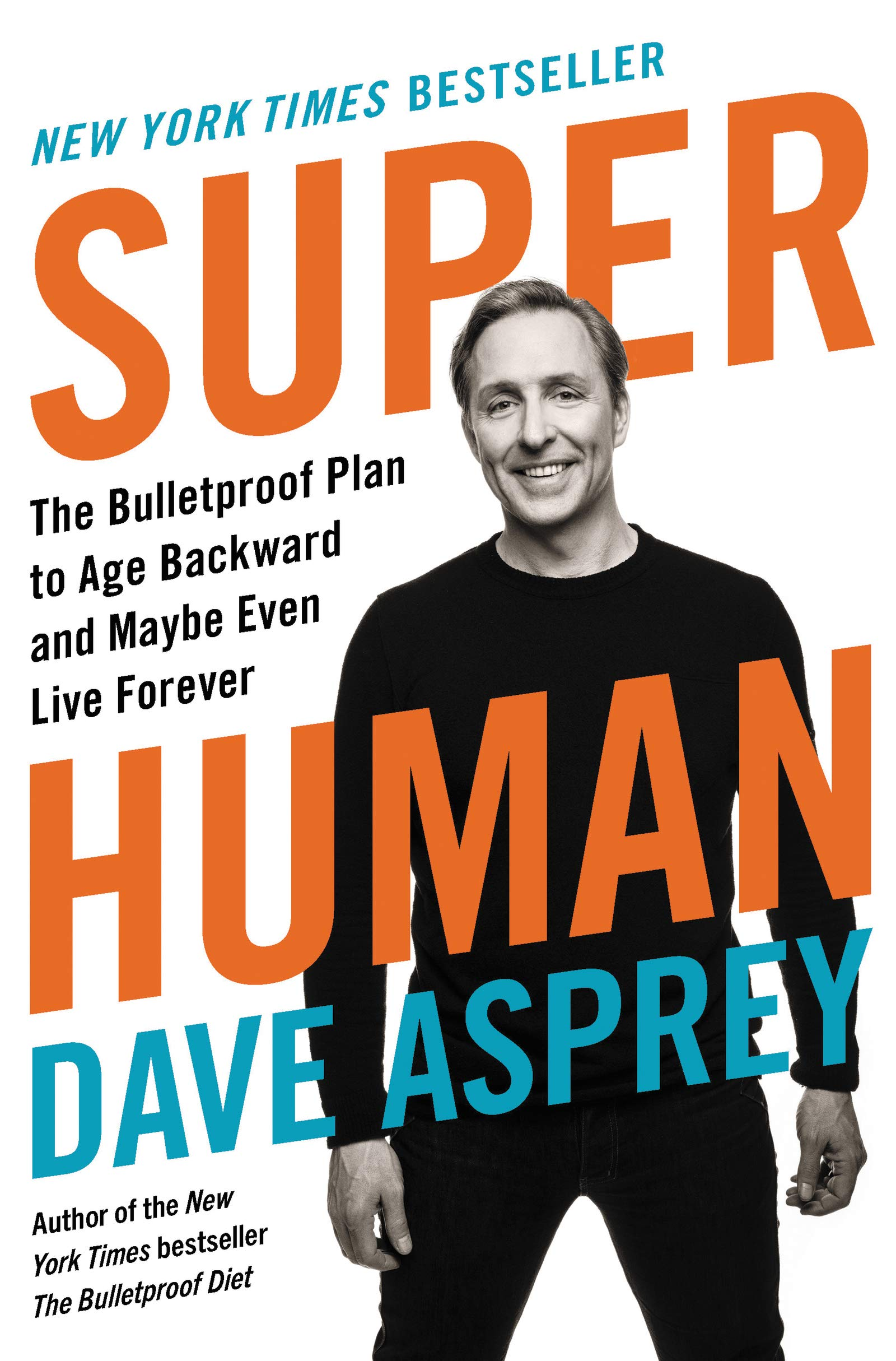 Amazon Com Super Human The Bulletproof Plan To Age Backward And Maybe Even Live Forever 9780062882820 Asprey Dave Books