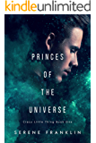Princes of the Universe (Crazy Little Thing Book 1)