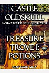 CASTLE OLDSKULL ~ TT1: Treasure Trove 1: The Book of Potions (Castle Oldskull Fantasy Role-Playing Game Supplements 5) Kindle Edition