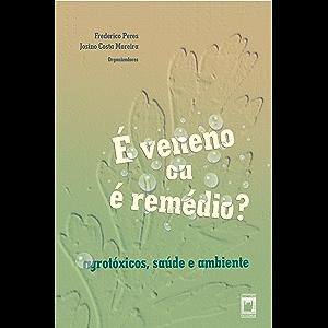 É veneno ou é remédio? agrotóxicos, saúde e ambiente (Portuguese Edition)
