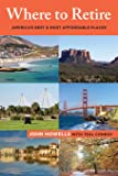 Where to Retire: America's Best & Most Affordable Places (Choose Retirement Series)