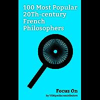 Focus On: 100 Most Popular 20Th-century French Philosophers: Albert Camus, Jean-Paul Sartre, Jacques Lacan, Pierre Bourdieu, Jean Baudrillard, Claude Lévi-Strauss, ... Merleau-Ponty, etc. (English Edition)