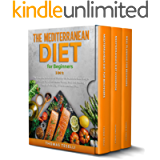 The Mediterranean Diet for Beginners: 3 In 1: The Complete Cookbook to Discover the Secrets to Lose Weight in Just 30…