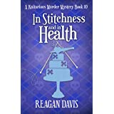 In Stitchness And in Health: A Knitorious Murder Mystery Book 10