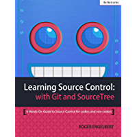 Learning Source Control with Git and SourceTree: A Hands-On Guide to Source Control for coders and non-coders (English Edition)