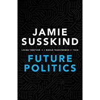 Future Politics: Living Together in a World Transformed by Tech (English Edition)