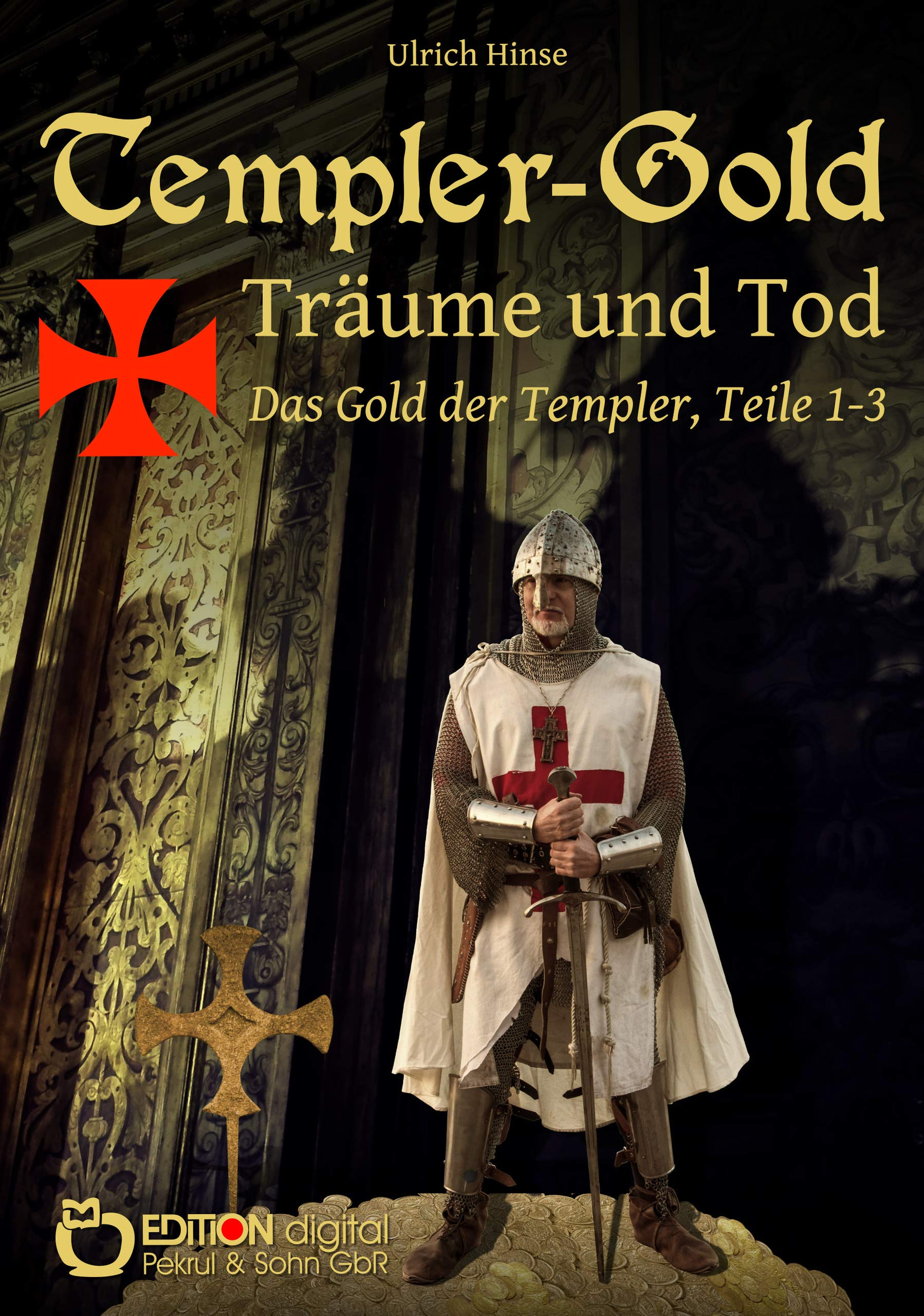 Templer Gold. Träume Und Tod  Das Gold Der Templer Teile 1 3