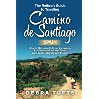 The Retiree's Guide to Traveling Camino de Santiago Spain: How to Navigate Culture, Language, Accommodations and Meals with Grace, Dignity and Humor