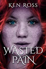 WASTED PAIN (Ken Ross Romantic/Erotic Suspense Series Book 1) Kindle Edition