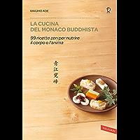 La cucina del monaco buddhista: 99 ricette zen per nutrire il corpo e l'anima