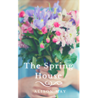 The Spring House (The Seasonal House Series Book 1)