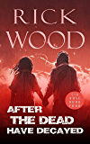 After the Dead Have Decayed (Cia Rose Book 4)