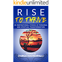 RISE TO THRIVE: 25 Inspirational Stories of Personal