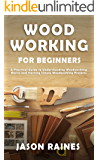 Woodworking for Beginners: A Practical Guide to Understanding Woodworking Basics and Starting Simple Woodworking Projects