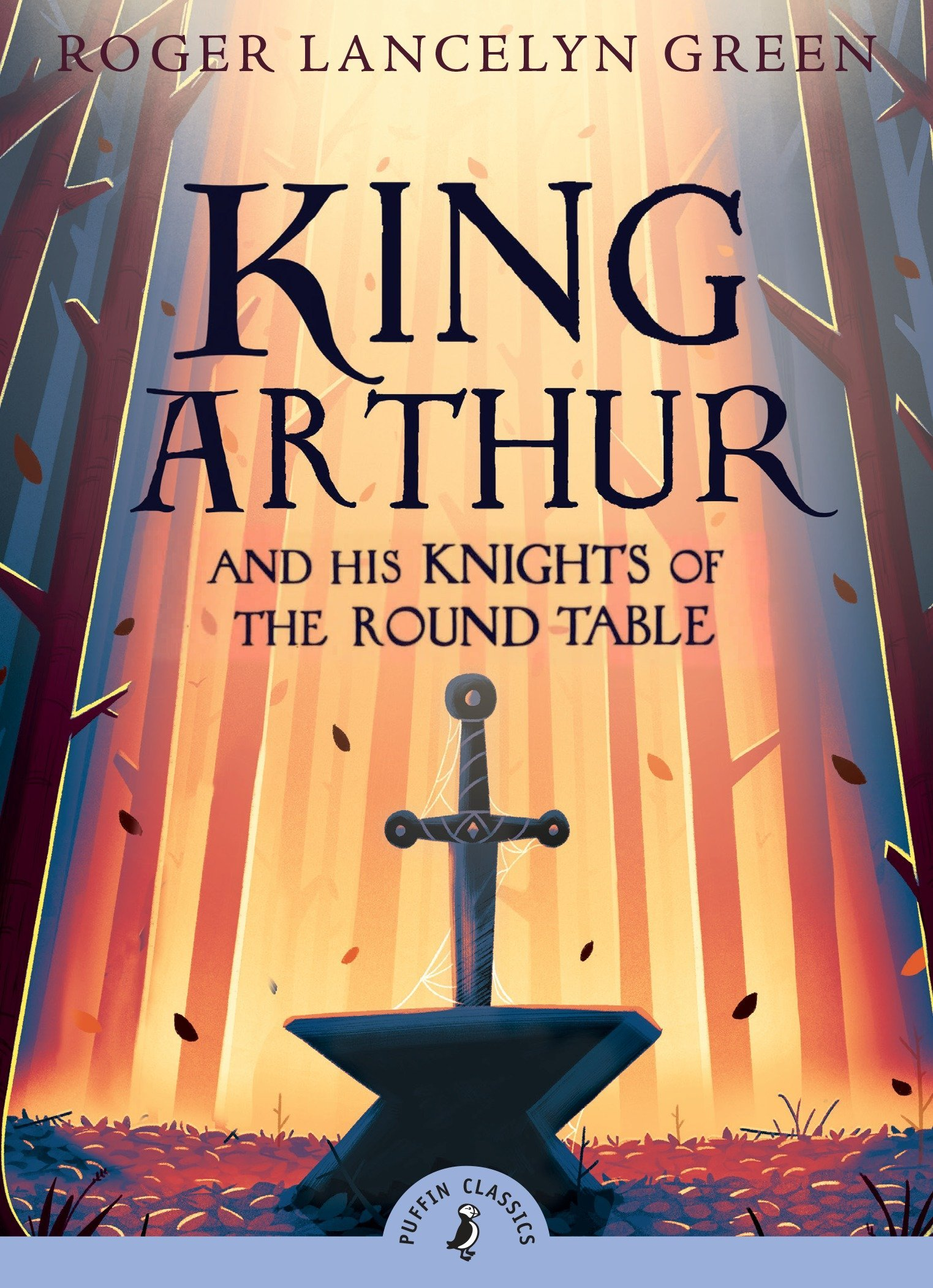 Read Online King Arthur and His Knights of the Round Table (Puffin Classics) PDF
