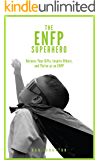 """The ENFP Superhero: Discover Your Superpowers and Thrive as a """"Champion"""" ENFP"""