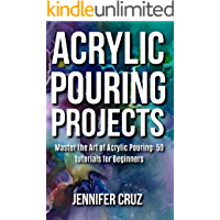 Acrylic Pouring Projects: Master the Art of Acrylic Pouring: 50 DIY Tutorials For Beginners (English Edition)