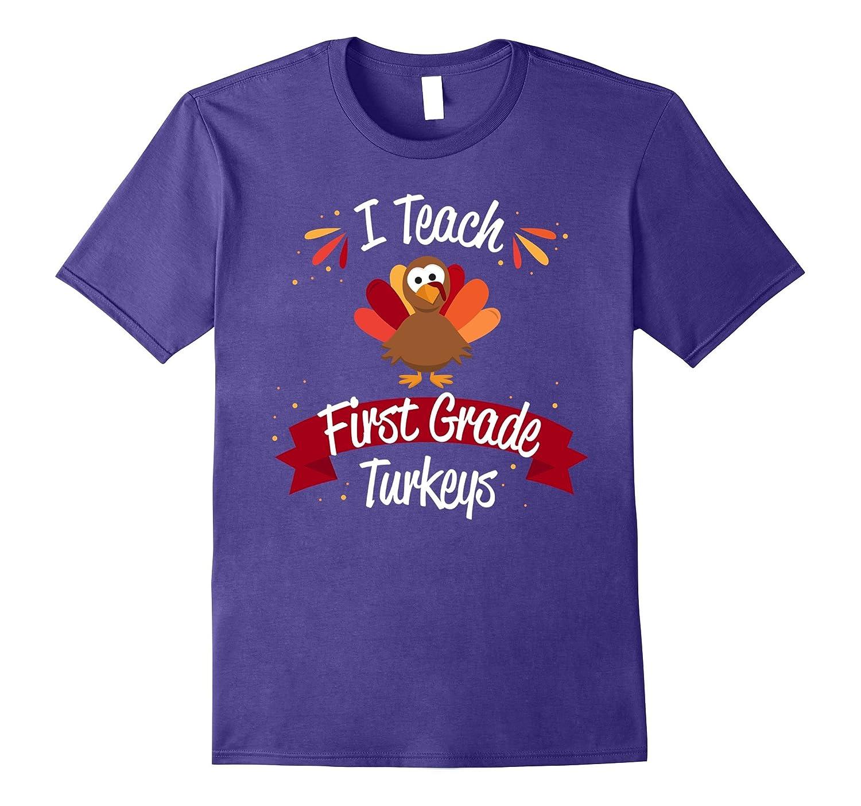 Teacher Thanksgiving Shirt I Teach First Grade Turkeys Gift-ANZ