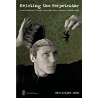 Evicting the Perpetrator:A Male Survivor Guide to Recovery From Childhood Sexual Abuse