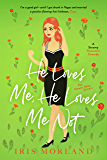 He Loves Me, He Loves Me Not: A Steamy Romantic Comedy (The Flower Shop Sisters Book 2)