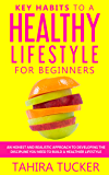 Key Habits To A Healthy Lifestyle for Beginners: A Simple Guide to Healthy Lifestyle Habits