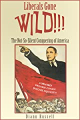 Liberals Gone WILD!!!: The Not-So-Silent Conquering of America Kindle Edition