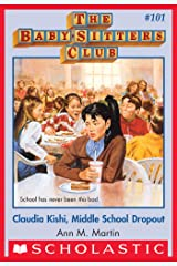 The Baby-Sitters Club #101: Claudia Kishi, Middle School Drop-Out (Baby-sitters Club (1986-1999)) Kindle Edition