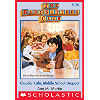The Baby-Sitters Club #101: Claudia Kishi, Middle School Drop-Out (Baby-sitters Club (1986-1999))