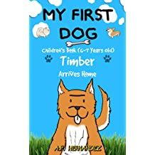 My First Dog: Childrens Book (6-7 Years Old). Timber Arrives Home Sep 25, 2018