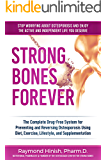 Strong Bones Forever: The Complete Guide To Osteoporosis Nutrition, Supplements, & Exercise To Reverse Bone Loss Without Drugs