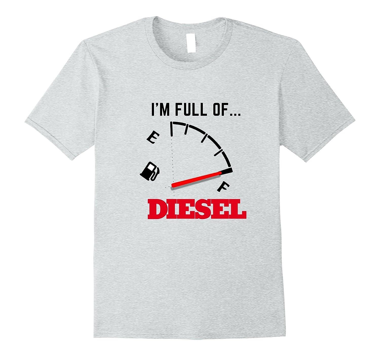 Diesel Shirt UNISEX Gift For Him Humor T shirts Full Of Fuel-FL