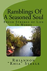 """Ramblings Of A Seasoned Soul """"Brush Strokes Of Life In Words"""" Kindle Edition"""