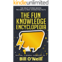 The Fun Knowledge Encyclopedia Volume 3: The Crazy Stories Behind the World's Most Interesting Facts (Trivia Bill's General Knowledge) (English Edition)