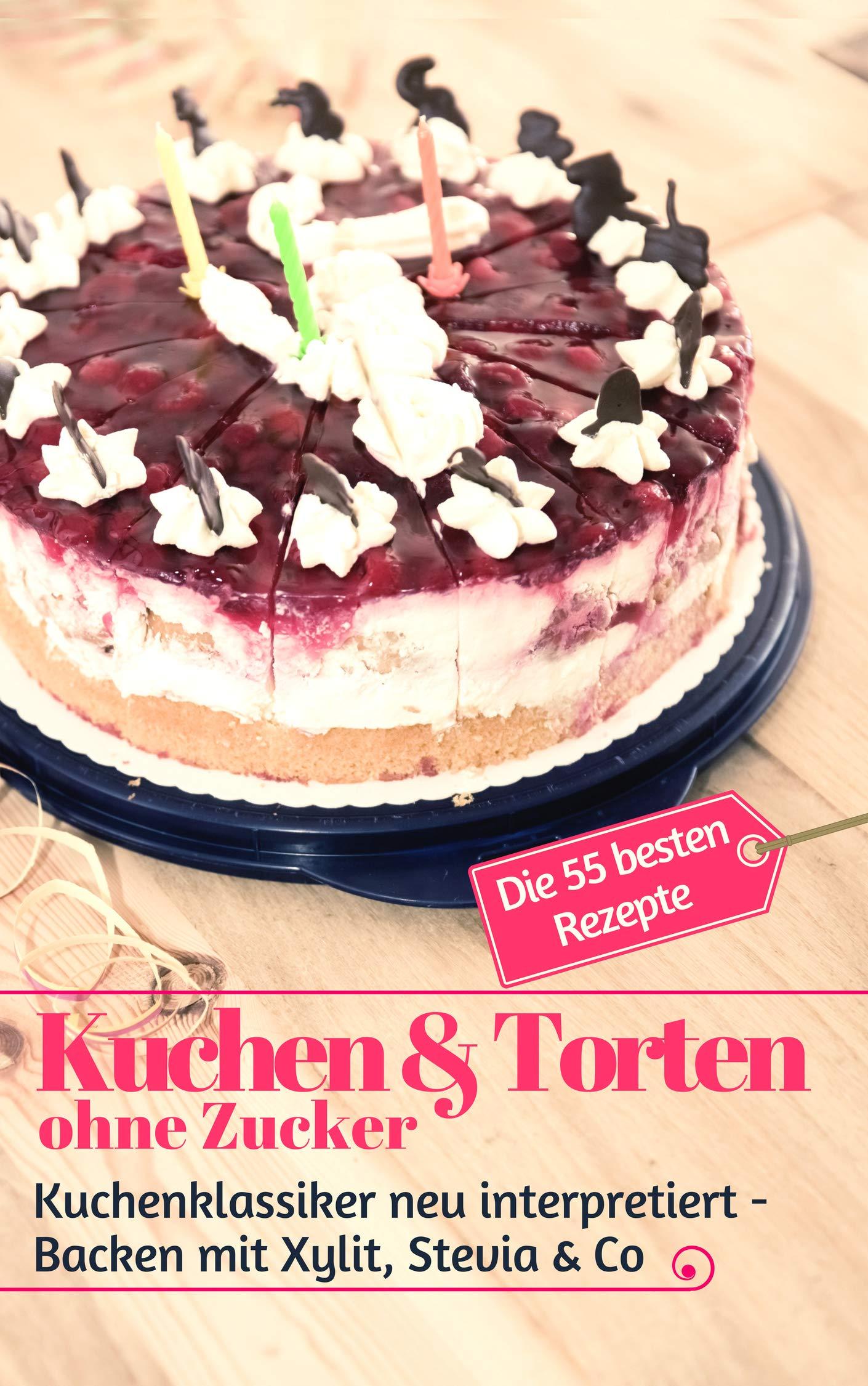 Kuchen And Torten Ohne Zucker  Kuchenklassiker Neu Interpretiert  Backen Mit Xylit Stevia And Co – Die 55 Besten Rezepte  Backen Ohne Zucker 6