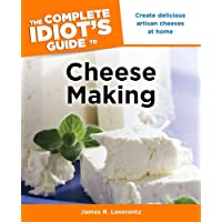 The Complete Idiot's Guide to Cheese Making: Create Delicious Artisan Cheeses at Home