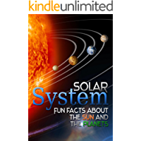 Solar System: FUN FACTS ABOUT THE SUN AND THE PLANETS (The Universe Book 1)