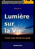 Lumière sur la Vie - Vol.1: Faire son deuil en paix